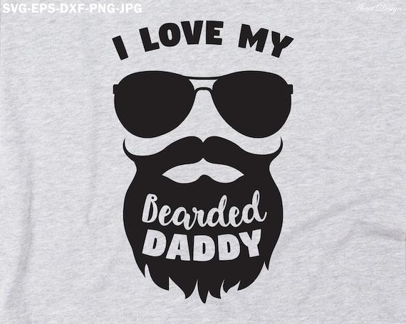 I Love My Bearded Daddy Svg Sunglasses Svg Fathers Day Svg Etsy