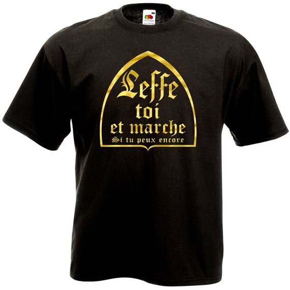 Leffe T Shirt You And If You Still Humor Drinking Beer Etsy