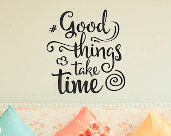 Good Things Take Time - Wall Sticker, Lettering Wall Decal, Decor for Home, Removable Vinyl Sticker, Quote Wall Art