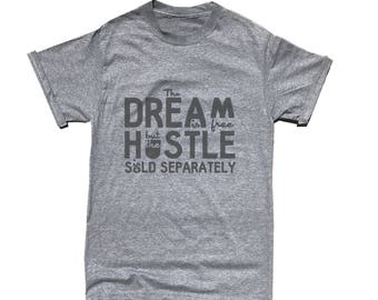 8e132566c13 SALE TODAY  The Dream is Free The Hustle is Sold Separately T-Shirt - Hustle  Shirt - Gym Shirt - Motivation Shirt - Workout Shirt