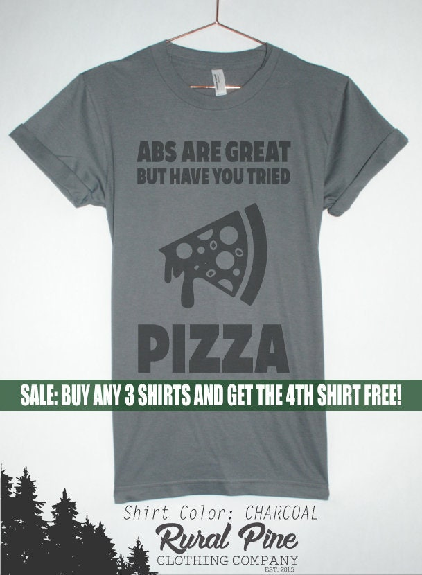 Abs Are Great But Have You Tried Pizza - Unisex T-Shirt - Pizza Funny - Workout - Gym - Workout Shirt 349665