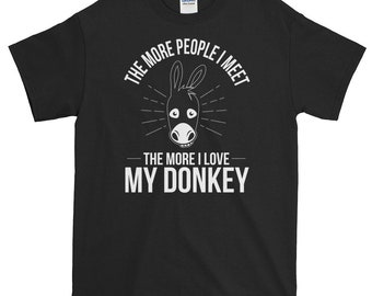More People I Meet The More I Love My Donkey T shirt