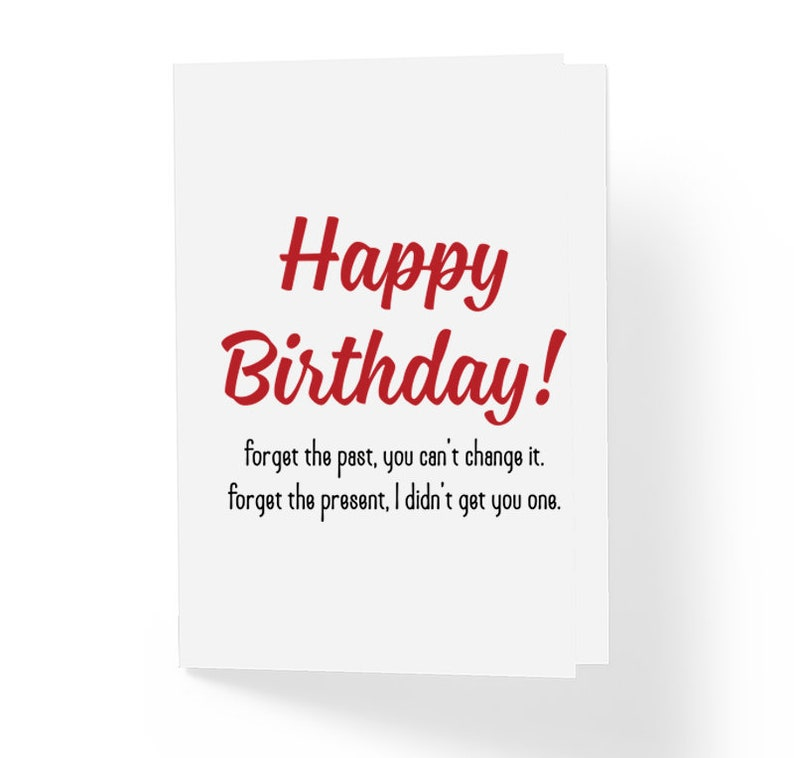 Funny Rude Birthday Card - Forget the Past You Can't Change It Forget the  Present - Blank Inside - Sarcastic Gender Neutral Bday Cards