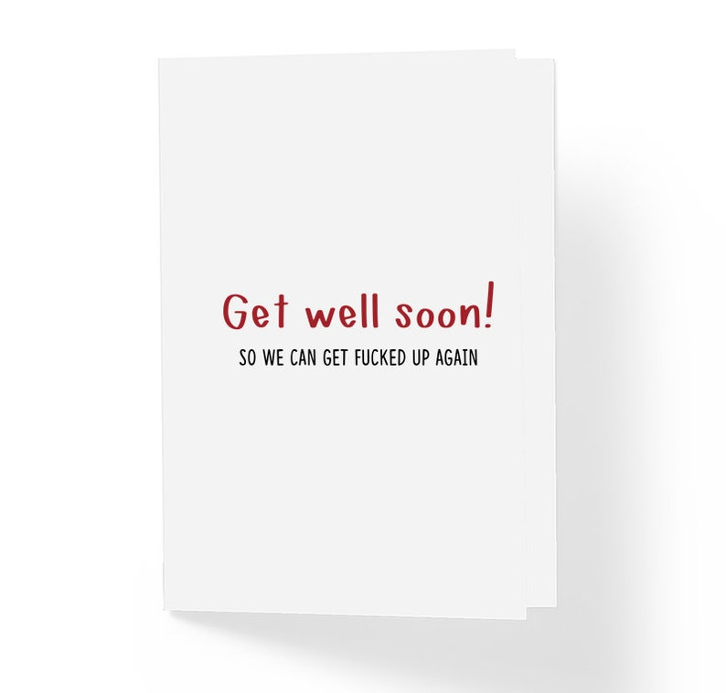 Funny Get Well Soon Greeting Card Sarcastic Humor Encouragement Card So We Can Get Fuc!ked Up Again 5 x 7 Blank Inside with Envelope