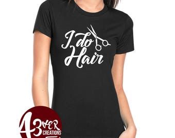 I do Hair/ Hair Stylist/ Hair/ Salon/ Beauty/ Tee shirts/ Shirts/ Ladies/ Women/ Presents/ gift idea