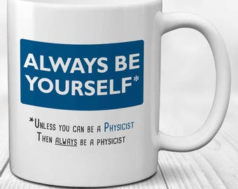 Physicist Mug: Always be Yourself - Unless you can be a Physicist