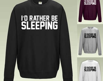 I'd Rather Be Sleeping Sweatshirt JH030 - Sweater Jumper Funny Cute Sarcastic Student
