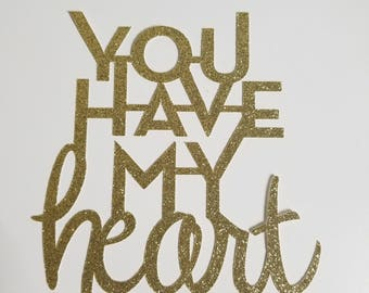 Gold You Have My Heart Cake Topper- you choose color