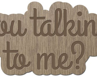 YOU TALKING TO ME? -LITTLE words - laser cut wood - brooch