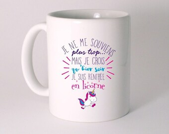 "CERAMIC MUG ""I remember too much but I think that last night I went into a Unicorn"""