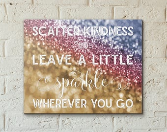 Scatter Kindness and SPARKLE! Glitter Print [Multiple Sizes Available] - Kindness Inspirational Print Motivational Art [Print Only]