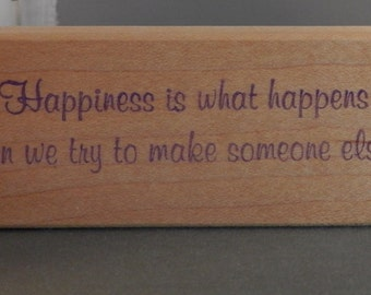 Happiness is what happens to us when we try to make someone else happy.