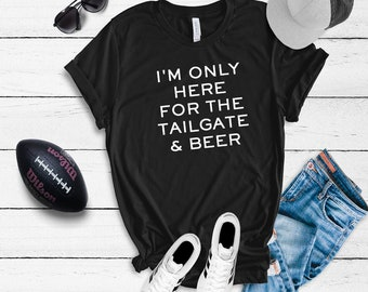 I m Only Here For the Tailgate and Beer Short Sleeve T-Shirt  231c61dfd