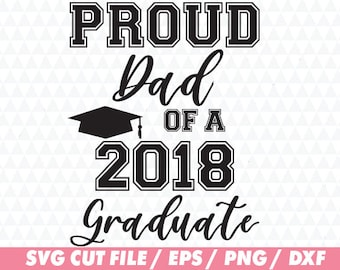 Proud dad svg, 2018 graduate svg, Graduation cap svg, Graduation svg, College svg, Graduate svg, Dad svg, 2018 svg, Proud dad of a 2018 grad