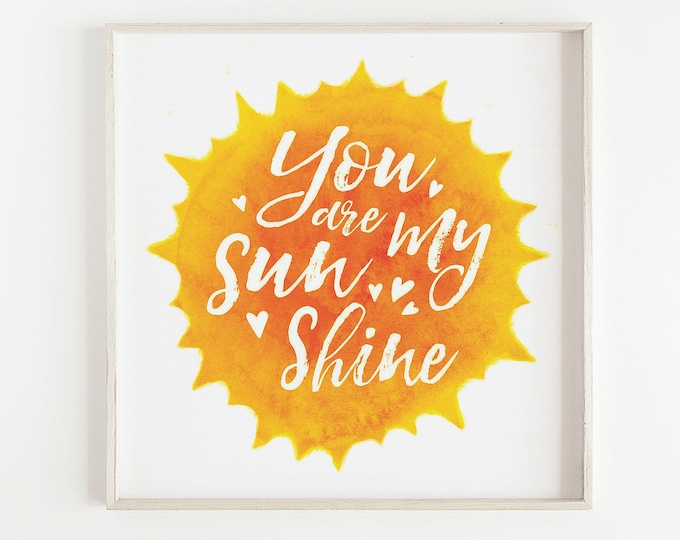 You Are My Sunshine - Inspirational Nursery Quote, Nursery Room, Kids Bedroom, Watercolour Print, Wall Art
