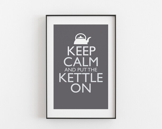 Keep Calm And Put The Kettle On - GREY COLOUR - Digital Download, Printable, Typography, Kitchen Quote, Wall Art, Office