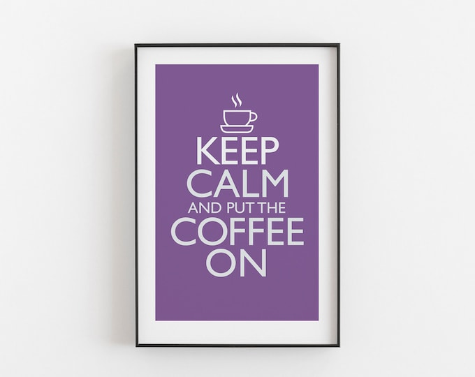 Keep Calm And Put The Coffee On - PURPLE COLOUR - Digital Download, Printable, Typography, Kitchen Quote, Wall Art, Office