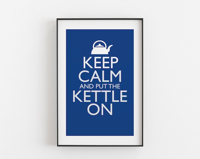 Keep Calm And Put The Kettle On - DARK BLUE COLOUR - Digital Download, Printable, Typography, Kitchen Quote, Wall Art, Office
