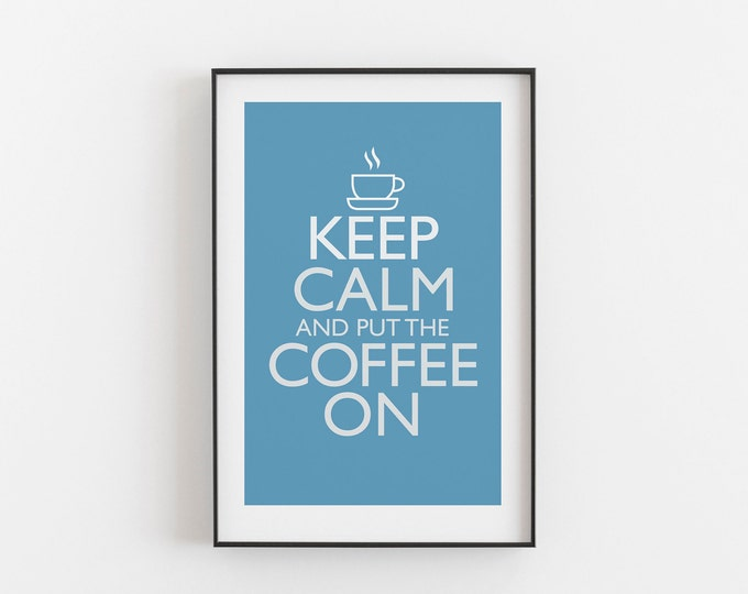 Keep Calm And Put The Coffee On - SKY BLUE COLOUR - Digital Download, Printable, Typography, Kitchen Quote, Wall Art, Office