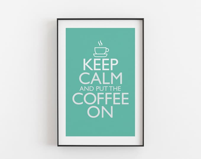 Keep Calm And Put The Coffee On - FOAM GREEN COLOUR - Digital Download, Printable, Typography, Kitchen Quote, Wall Art, Office