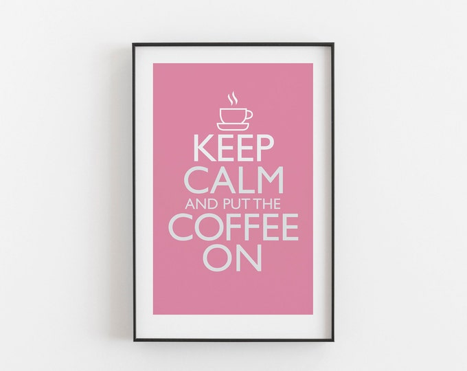 Keep Calm And Put The Coffee On - PINK COLOUR - Digital Download, Printable, Typography, Kitchen Quote, Wall Art, Office