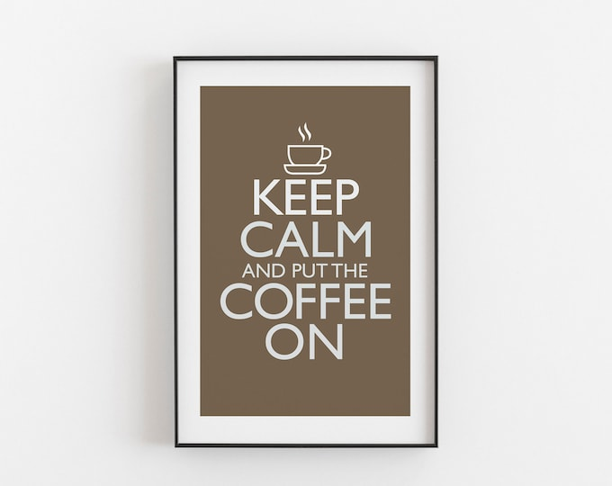Keep Calm And Put The Coffee On - COFFEE COLOUR - Digital Download, Printable, Typography, Kitchen Quote, Wall Art, Office