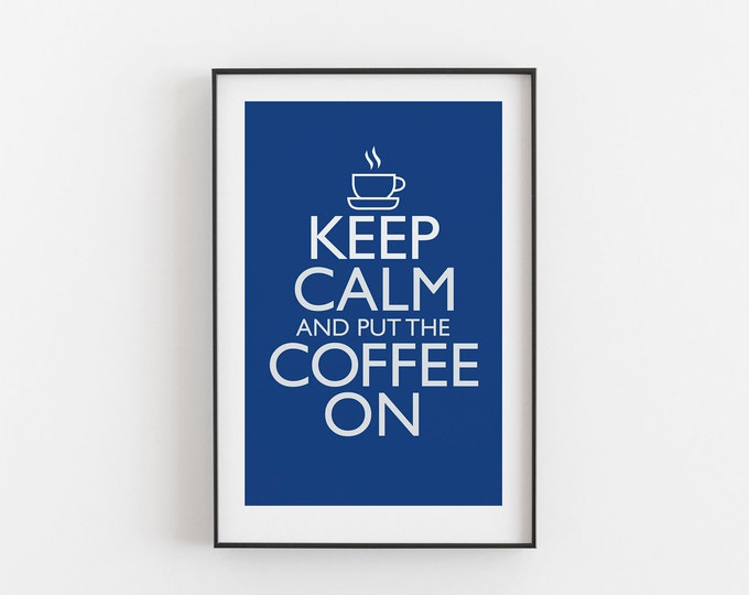 Keep Calm And Put The Coffee On - DEEP BLUE COLOUR - Digital Download, Printable, Typography, Kitchen Quote, Wall Art, Office