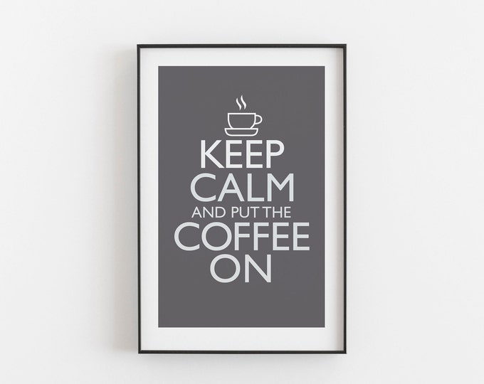 Keep Calm And Put The Coffee On - GREY COLOUR - Digital Download, Printable, Typography, Kitchen Quote, Wall Art, Office