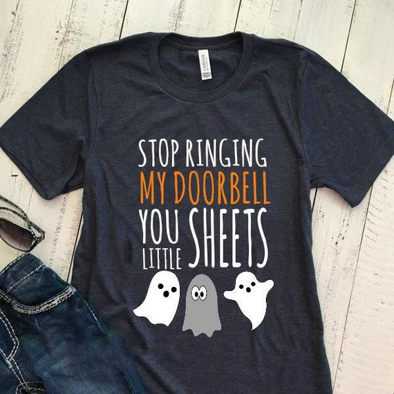 Stop Ringing My Doorbell You Little Sheets Halloween Tee | Etsy