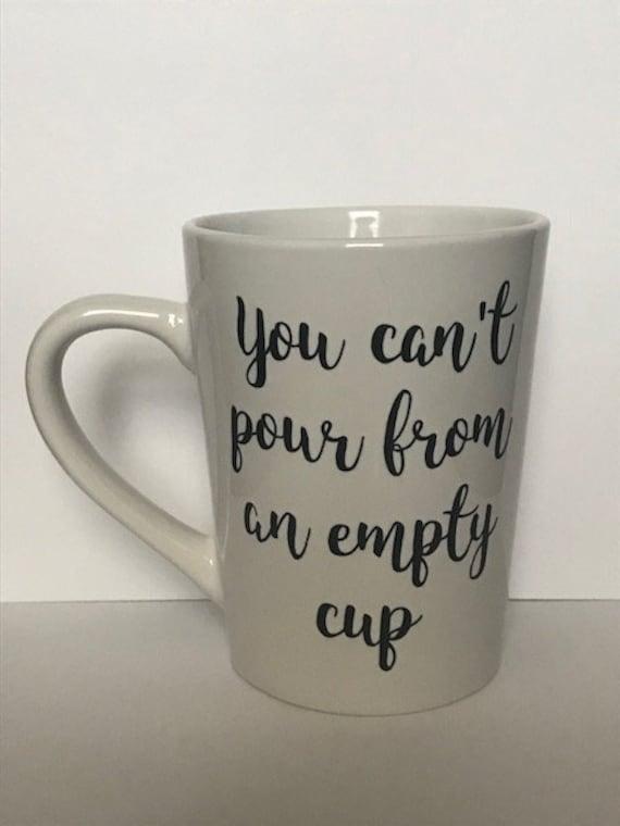 Empty Cup Mental Health Mug Self Care Quotes Vinyl Mugs Etsy