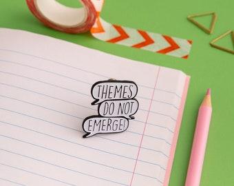 Themes Do Not Emerge! Qualitative Research Enamel Pin Badge