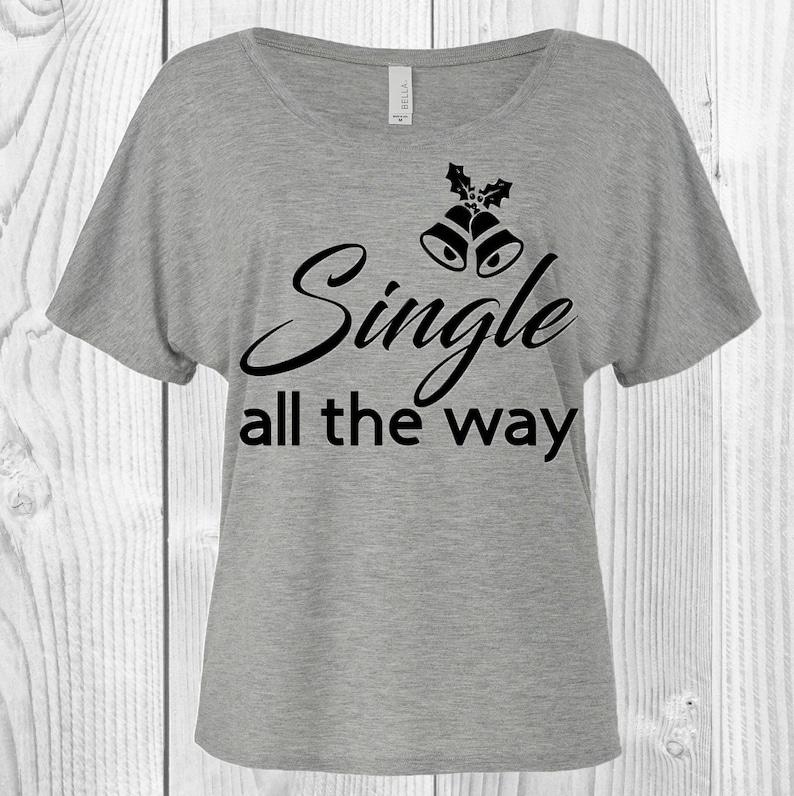 3b0b6a02 Single all the way tshirt funny chirstmas shirt womens   Etsy