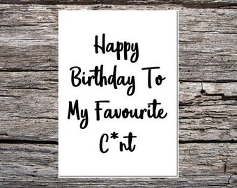 rude birthday card, obscene birthday card, funny handmade card for anyone - obscene/rude/swearwords - happy birthday to my favourite c*nt