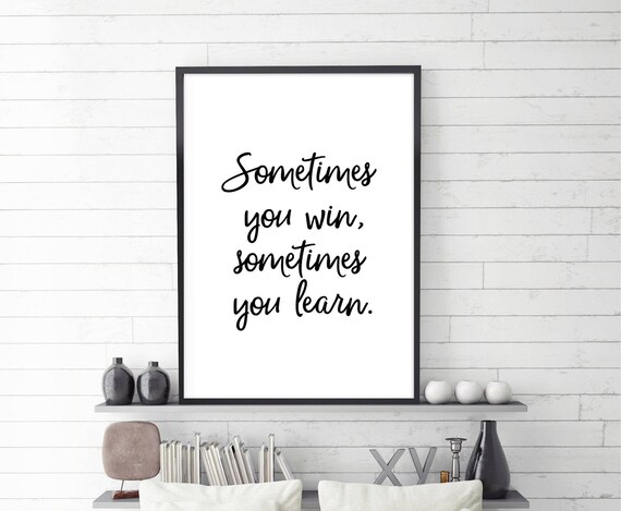 Sometimes You Win Sometimes You Learn Wise Quote Poster Etsy