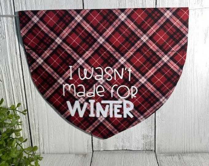 I wasn't made for Winter / Christmas Personalized Bandanna,  Slip On the Collar