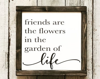 Friends are the flowers in the garden of life wood sign
