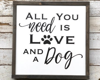 All You Need Is Love And A Dog (or a Cat) wood sign