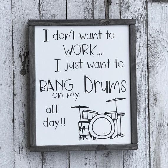 I Don't Want to Work I Just Want to Bang on my Drums all | Etsy