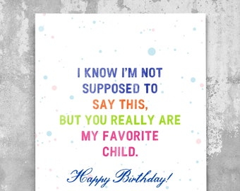 Favorite Child Birthday Card, Funny Birthday Card For Son, Birthday Card For Daughter, Humorous Card, Card From Mom, Card From Dad. B203
