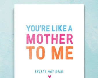 You're Like A Mother To Me Funny Card For Her, Like A Mom Card For Friend, Mother's Day Card, Humorous Friendship Card, Funny Friend. F202