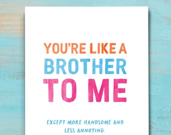 Funny Like A Brother Card, Card for Him, Snarky Card for Best Guy Friend, Humorous Friendship Card, Card from Her, Funny Friend Card. F203