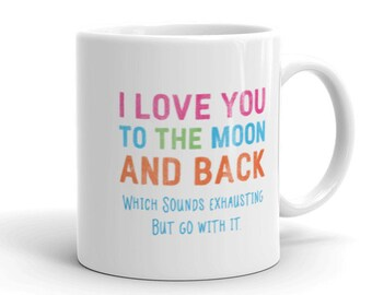 I Love You To The Moon Funny Mug, Coffee Lover'S Gift, Love Mug, Humorous Coffee Mugs, Sassy Mugs, Sarcasm Mugs. 2091