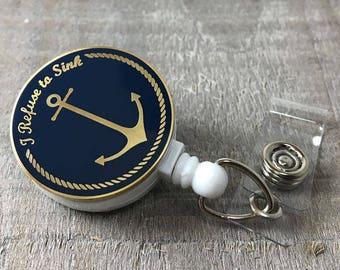 Nursing Badge Reel - Badge Reel- Anchor - I Refuse To Sink - Nurse Badge Holder - Retractable ID Badge Reel - The Fancy Badger