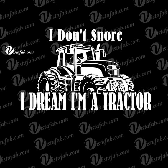 Instant Download Don T Snore Svg Tractor Svg Dream Etsy