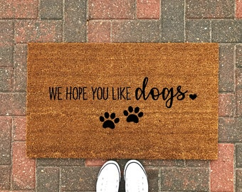 We Hope You Like Dogs Doormat / Dog Doormat / Funny Doormat / Dog Welcome  Mat / Door Mat / Dog Lover / Dog Gift / Front Porch / Sprig Decor