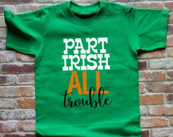 40e6ff6c Part Irish All Trouble Unisex Baby Toddler Girl Boy St Patricks Paddy Day  Shirt Kids Green T Shirt