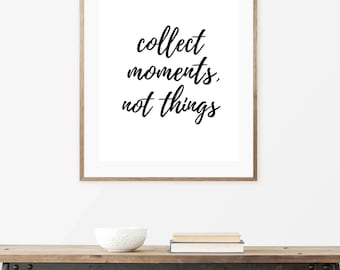 Collect Moments, Not Things Print - Printable Wall Art - Typography Poster - Digital Print - Home Decor - Instant Download