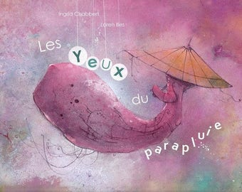 Children's book - the eyes of the umbrella - illustrated by Ingrid Chabbert and illustrated by Loren Bes - pink and purple