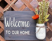 Welcome To Our Home - Mason Jar porch sign, Indoor or Outdoor wood sign