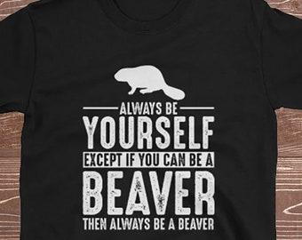 43399b1f Beaver Shirt - Always Be Yourself - Beaver Gift T-Shirt Spirit Animal
